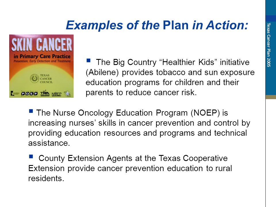 The Big Country Healthier Kids initiative (Abilene) provides tobacco and sun exposure education programs for children and their parents to reduce cancer risk.