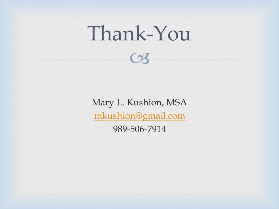 Thank-You Mary L. Kushion, MSA mkushion@gmail.com 989-506-7914