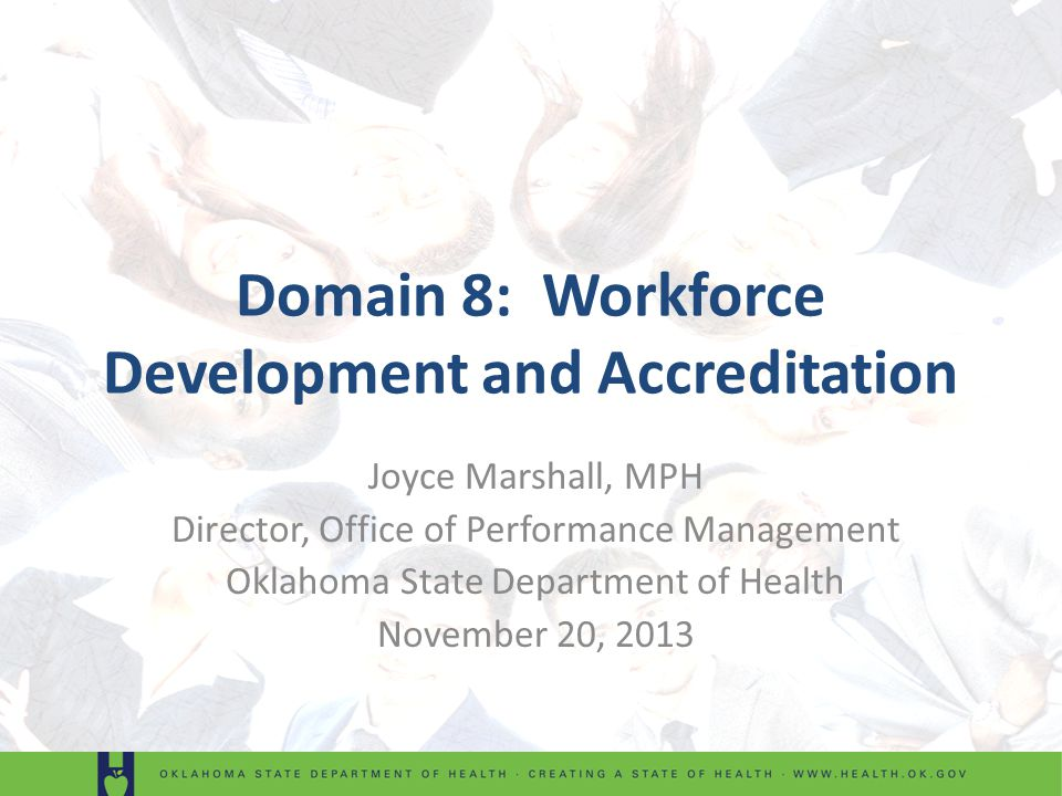 Domain 8: Workforce Development and Accreditation Joyce Marshall, MPH Director, Office of Performance Management Oklahoma State Department of Health November 20, 2013