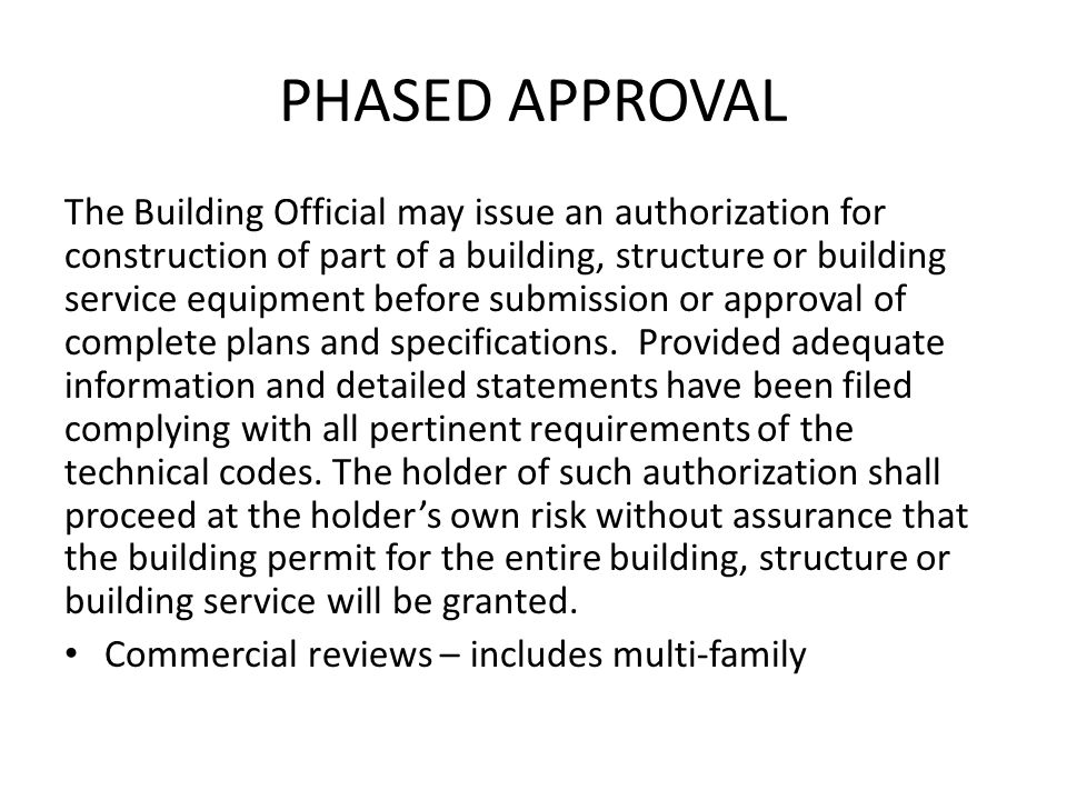 PHASED APPROVAL The Building Official may issue an authorization for construction of part of a building, structure or building service equipment before submission or approval of complete plans and specifications.