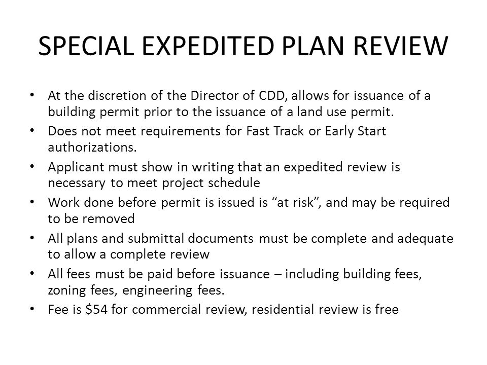 SPECIAL EXPEDITED PLAN REVIEW At the discretion of the Director of CDD, allows for issuance of a building permit prior to the issuance of a land use permit.
