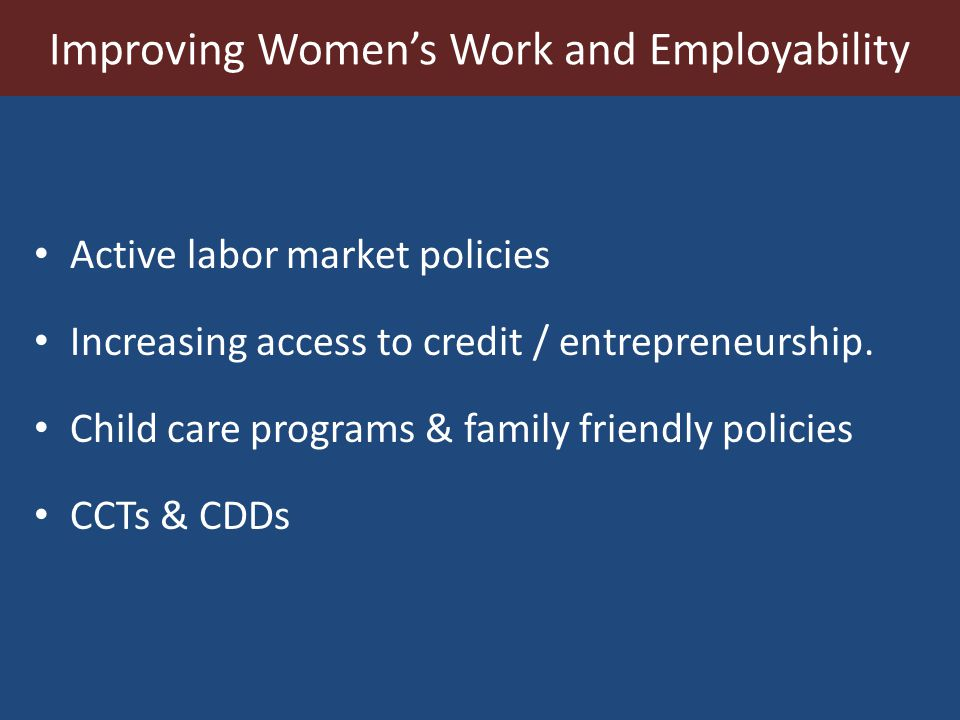 Active labor market policies Increasing access to credit / entrepreneurship.
