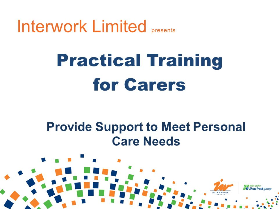 Interwork Limited presents Practical Training for Carers Provide Support to Meet Personal Care Needs