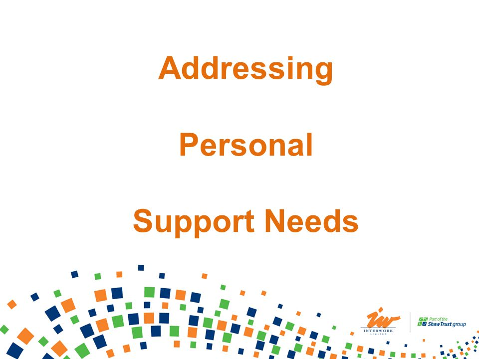 Addressing Personal Support Needs