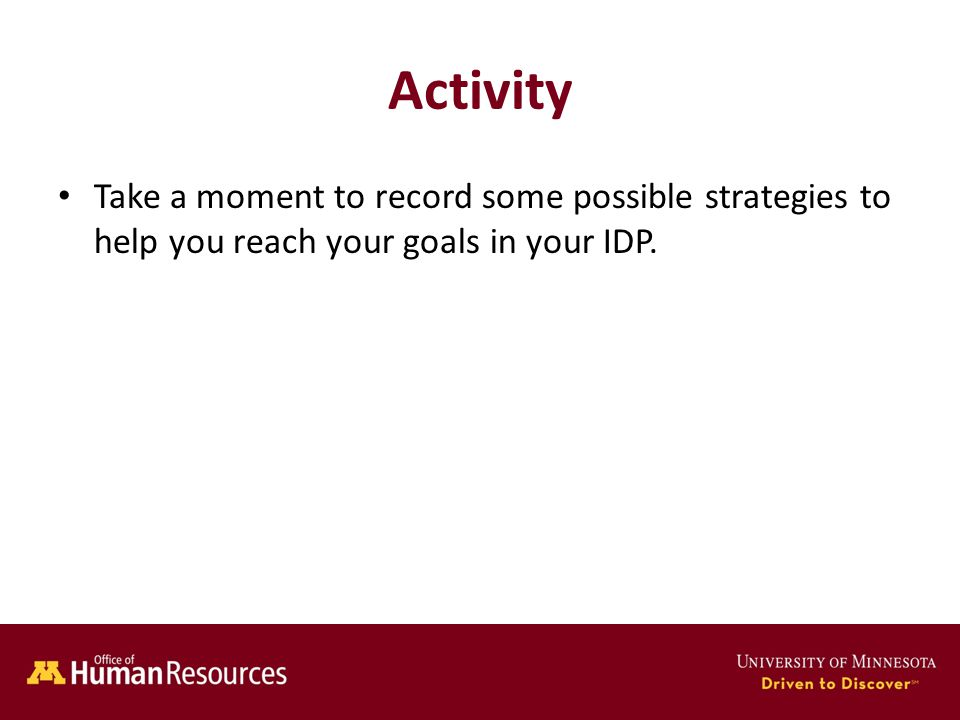 Human Resources Office of Activity Take a moment to record some possible strategies to help you reach your goals in your IDP.