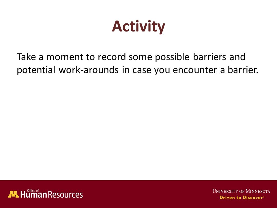 Human Resources Office of Activity Take a moment to record some possible barriers and potential work-arounds in case you encounter a barrier.