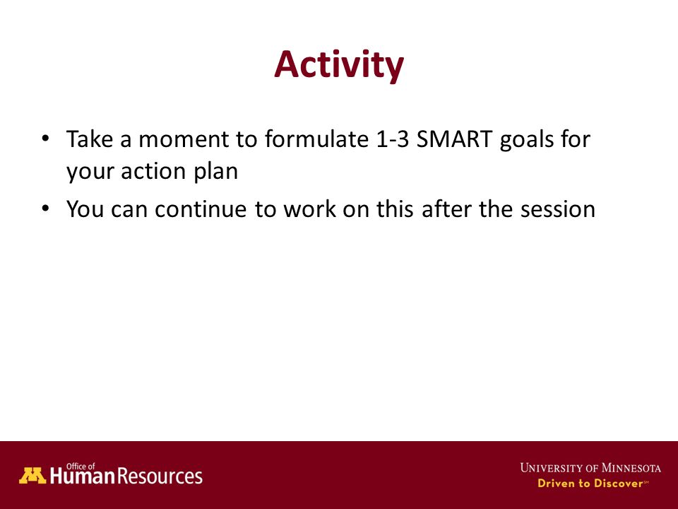 Human Resources Office of Activity Take a moment to formulate 1-3 SMART goals for your action plan You can continue to work on this after the session