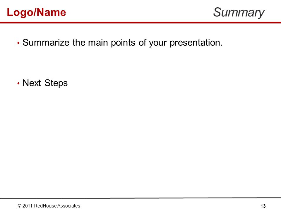 Logo/Name Summary Summarize the main points of your presentation.