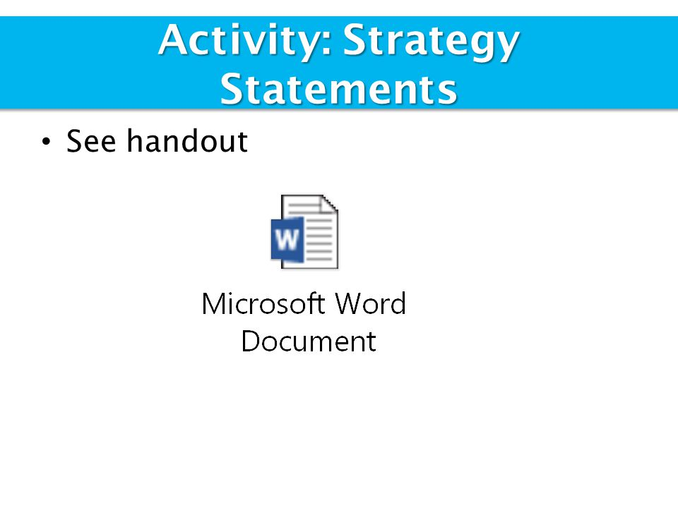 See handout Activity: Strategy Statements
