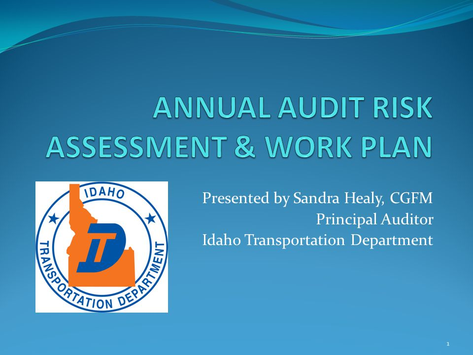 Presented by Sandra Healy, CGFM Principal Auditor Idaho Transportation Department 1