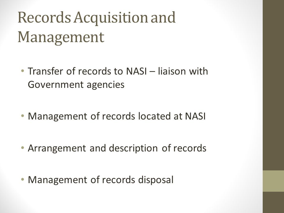 Records Acquisition and Management Transfer of records to NASI – liaison with Government agencies Management of records located at NASI Arrangement and description of records Management of records disposal
