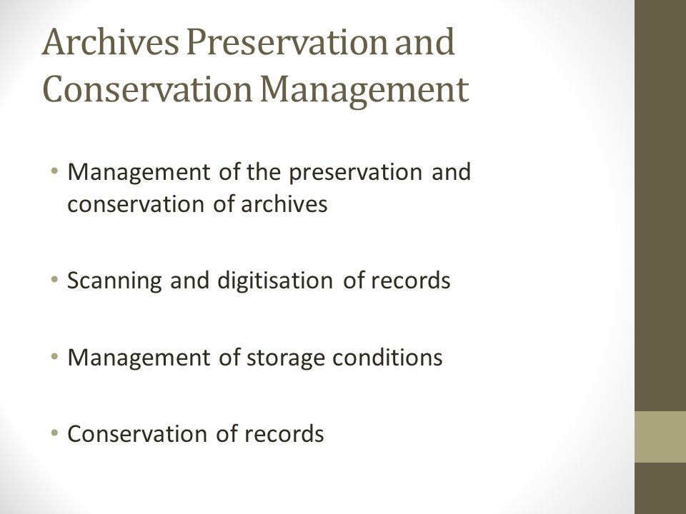 Archives Preservation and Conservation Management Management of the preservation and conservation of archives Scanning and digitisation of records Management of storage conditions Conservation of records