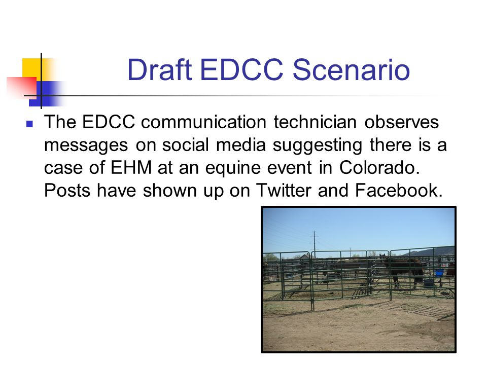 Draft EDCC Scenario The EDCC communication technician observes messages on social media suggesting there is a case of EHM at an equine event in Colorado.
