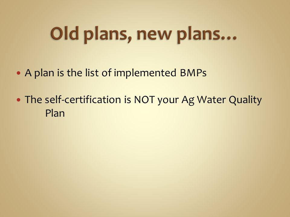 A plan is the list of implemented BMPs The self-certification is NOT your Ag Water Quality Plan