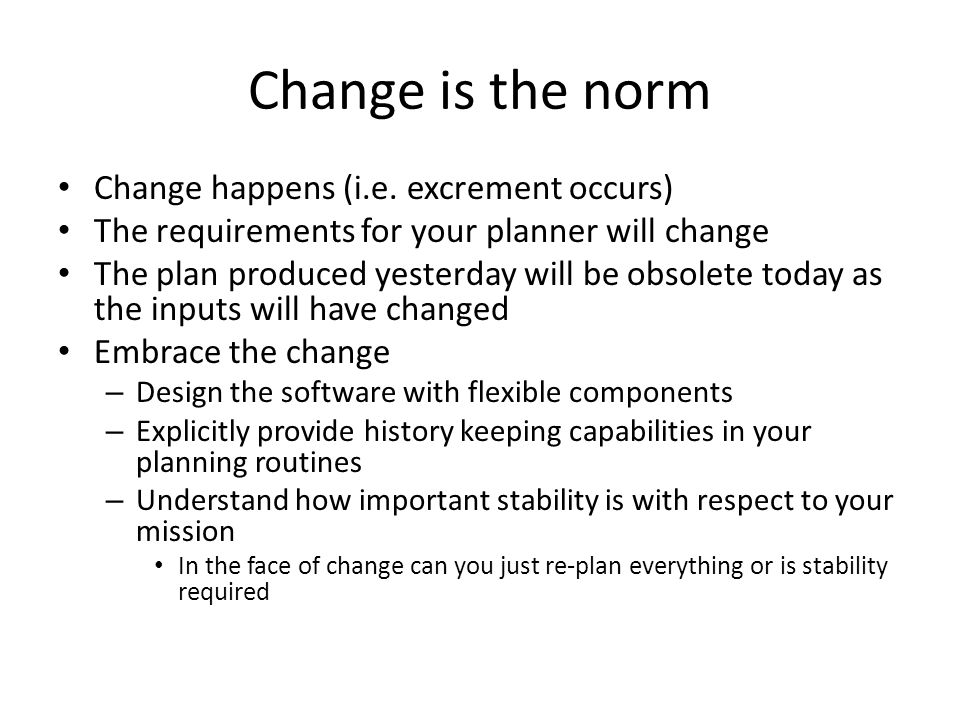 Change is the norm Change happens (i.e.