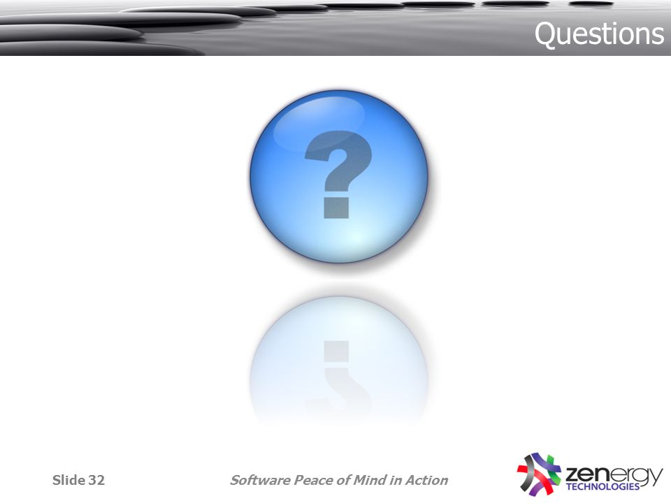 Questions Software Peace of Mind in ActionSlide 32