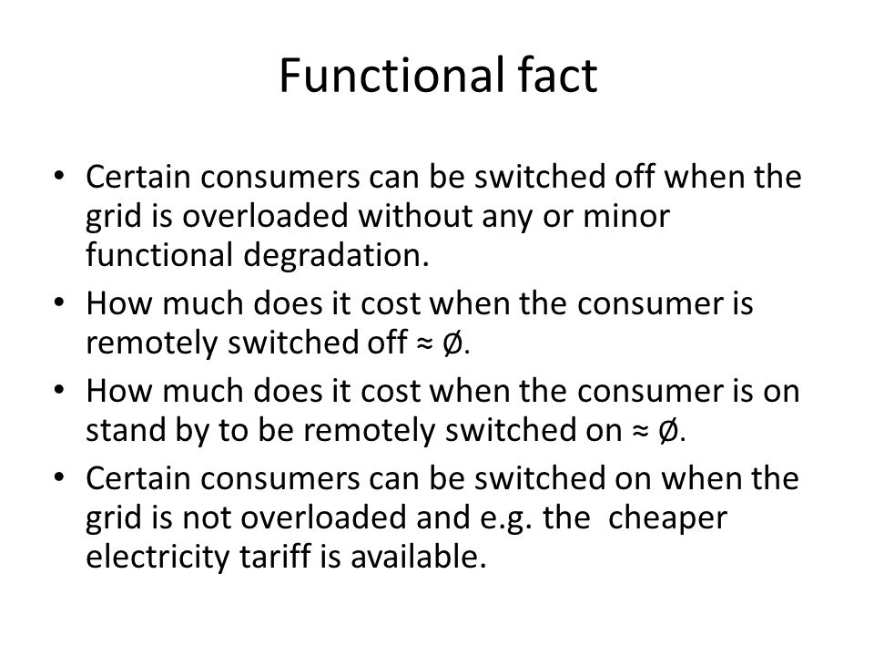 Functional fact Certain consumers can be switched off when the grid is overloaded without any or minor functional degradation.