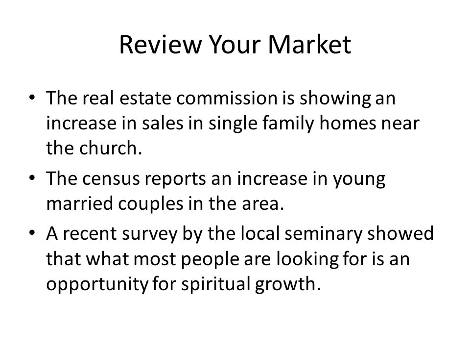 Review Your Market The real estate commission is showing an increase in sales in single family homes near the church.