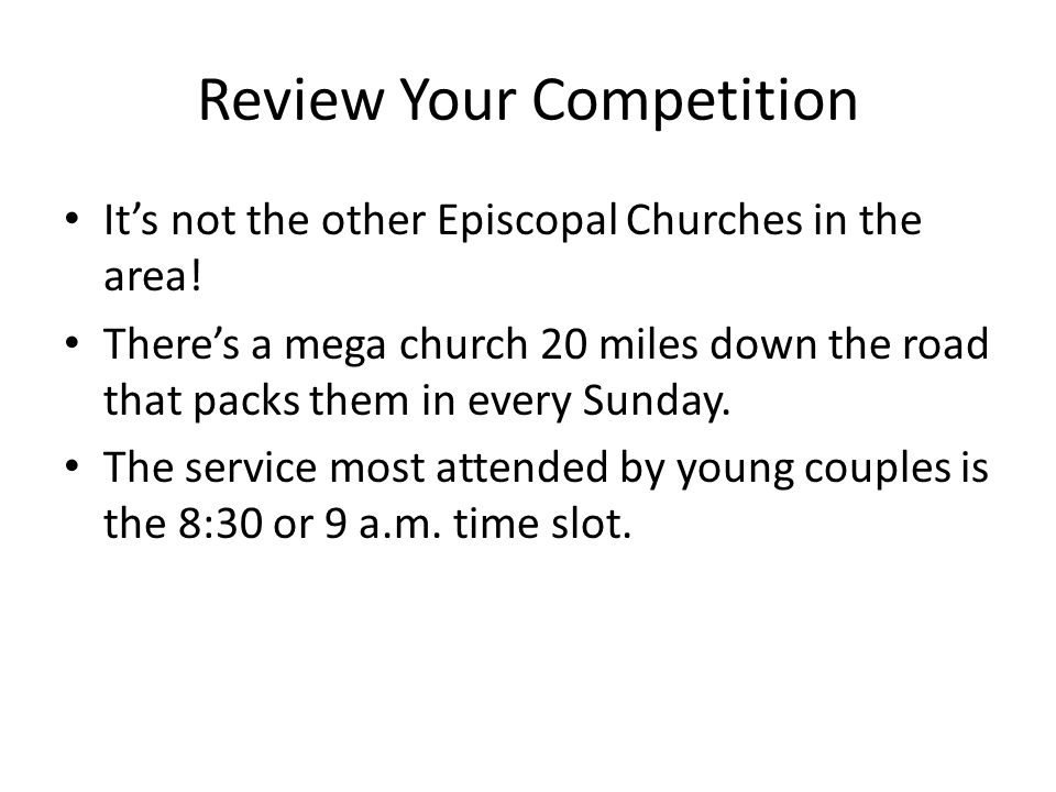 Review Your Competition Its not the other Episcopal Churches in the area.