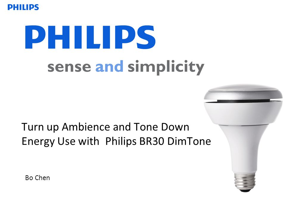Bo Chen Turn up Ambience and Tone Down Energy Use with Philips BR30 DimTone
