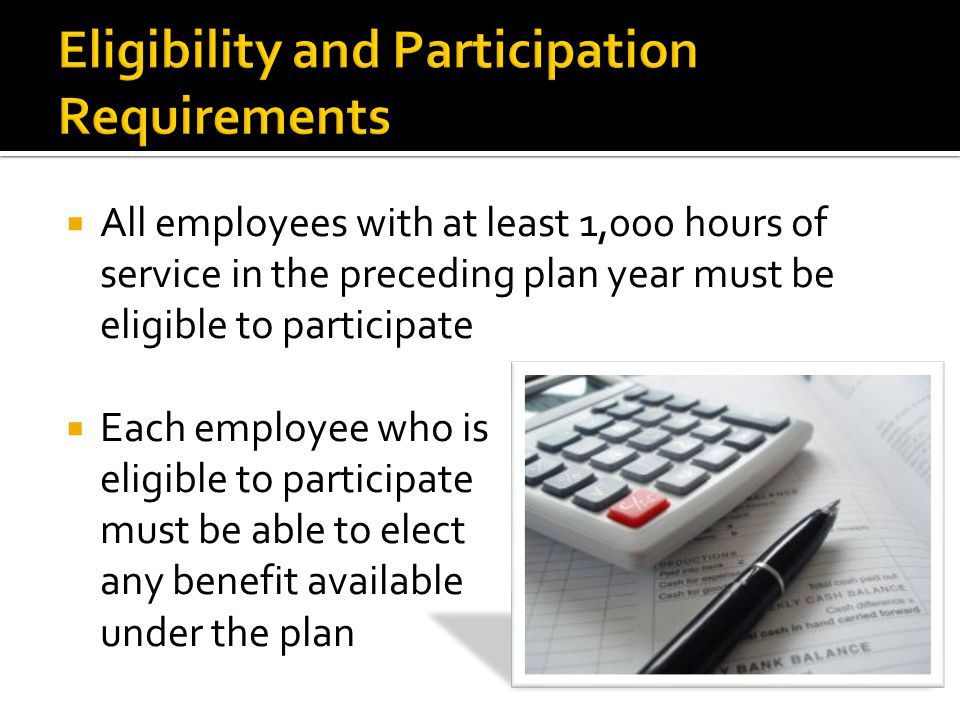 All employees with at least 1,000 hours of service in the preceding plan year must be eligible to participate Each employee who is eligible to participate must be able to elect any benefit available under the plan