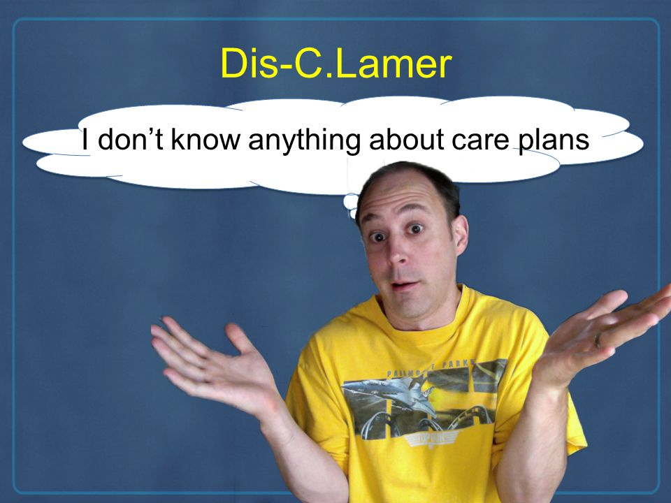 Dis-C.Lamer I dont know anything about care plans