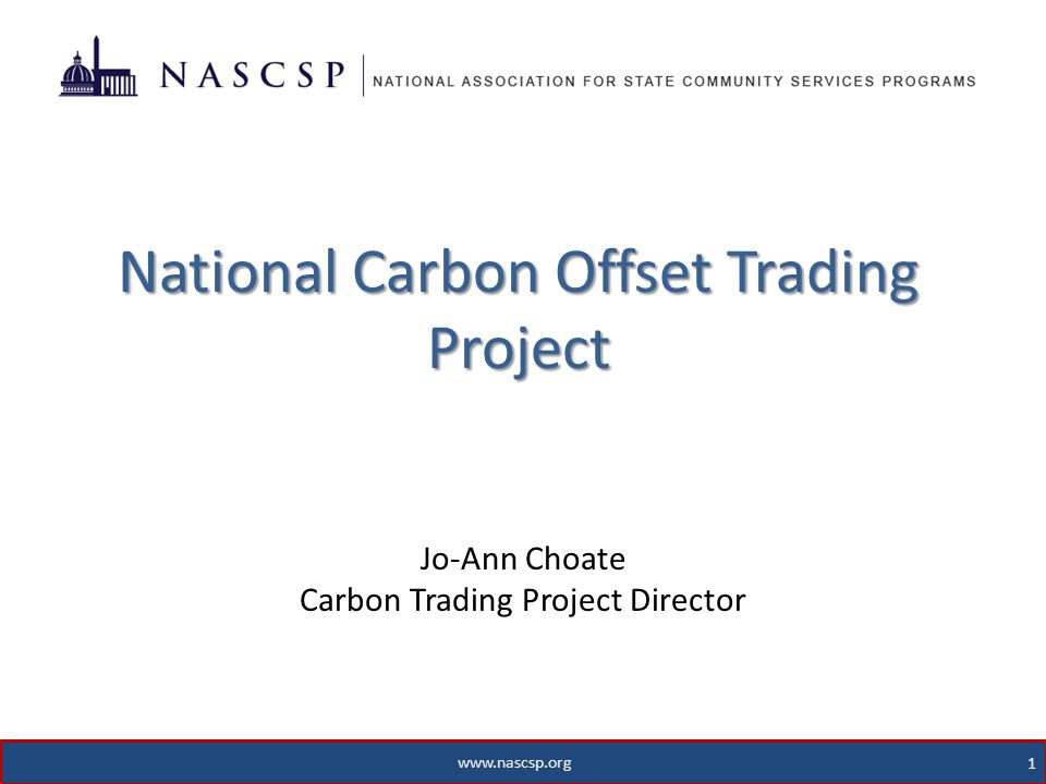 www.nascsp.org 1 National Carbon Offset Trading Project Jo-Ann Choate Carbon Trading Project Director