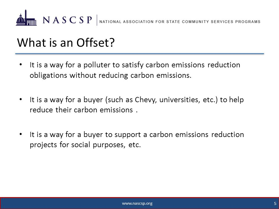 www.nascsp.org 5 It is a way for a polluter to satisfy carbon emissions reduction obligations without reducing carbon emissions.