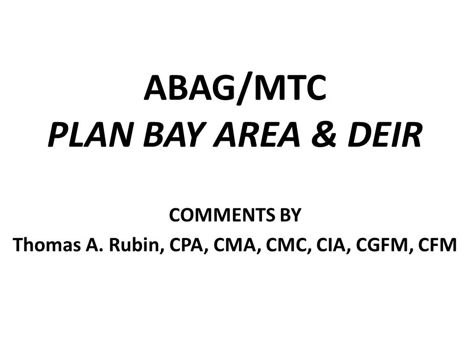 ABAG/MTC PLAN BAY AREA & DEIR COMMENTS BY Thomas A. Rubin, CPA, CMA, CMC, CIA, CGFM, CFM