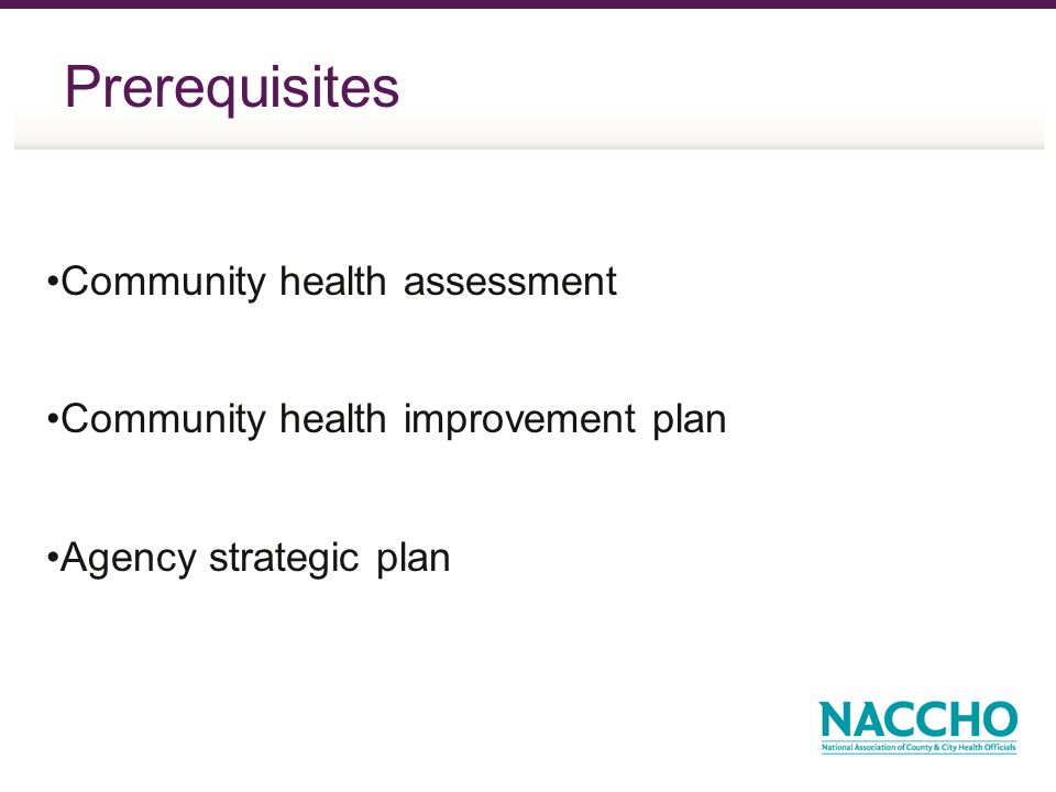 Prerequisites Community health assessment Community health improvement plan Agency strategic plan