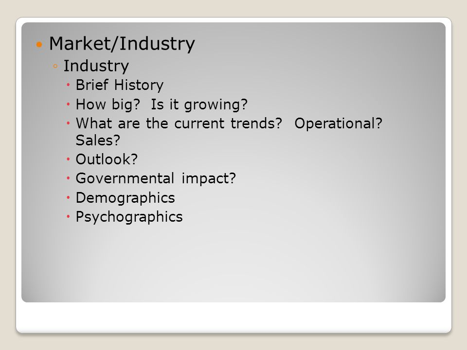Market/Industry Industry Brief History How big. Is it growing.