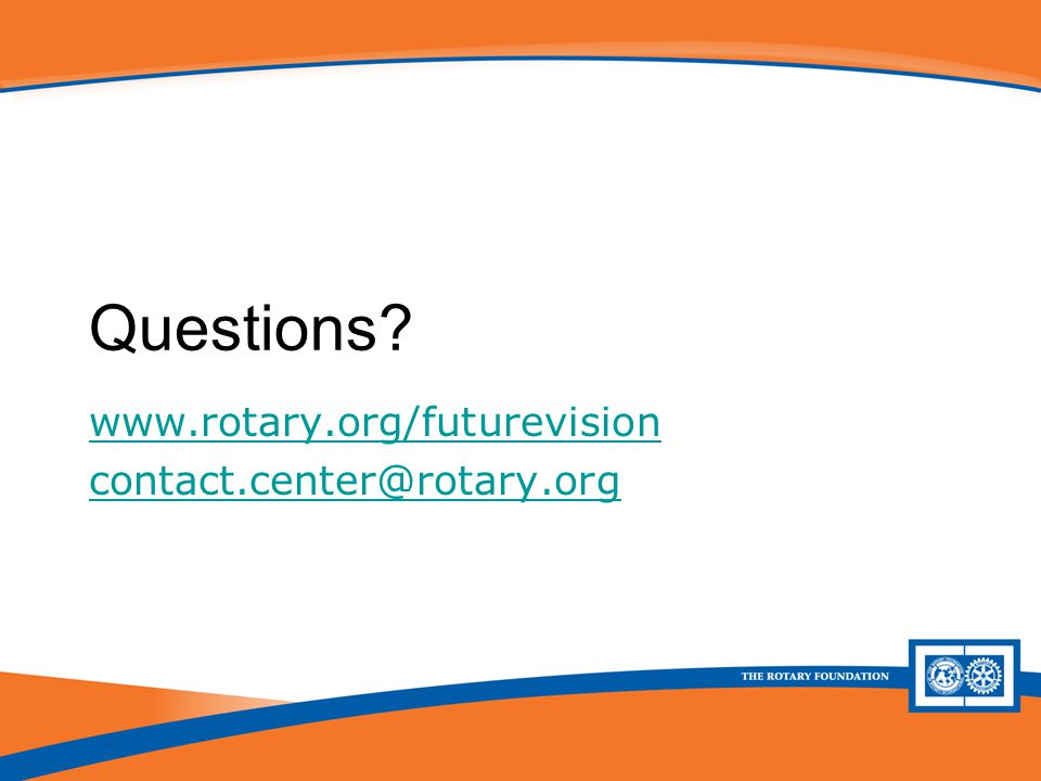 Future Vision Plan Update Questions www.rotary.org/futurevision contact.center@rotary.org