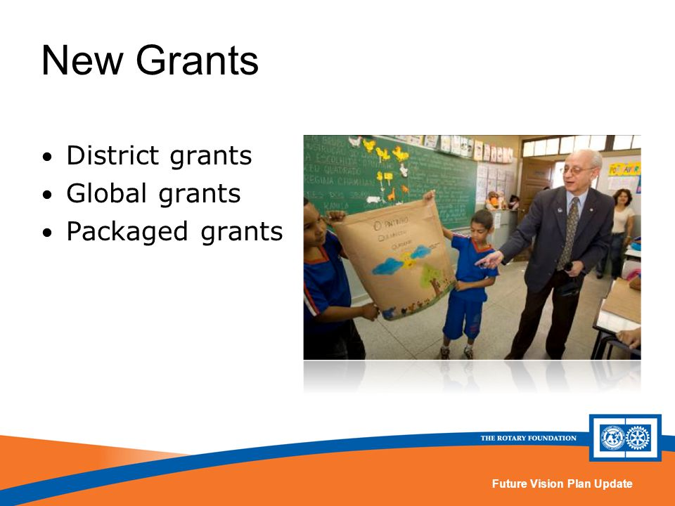 Future Vision Plan Update New Grants District grants Global grants Packaged grants