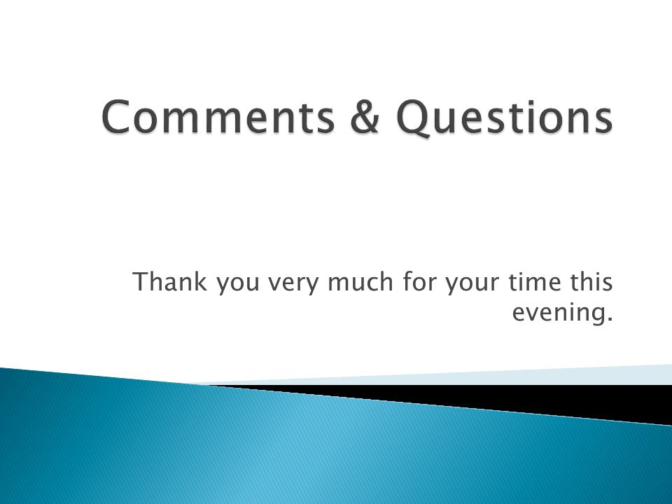 Thank you very much for your time this evening.