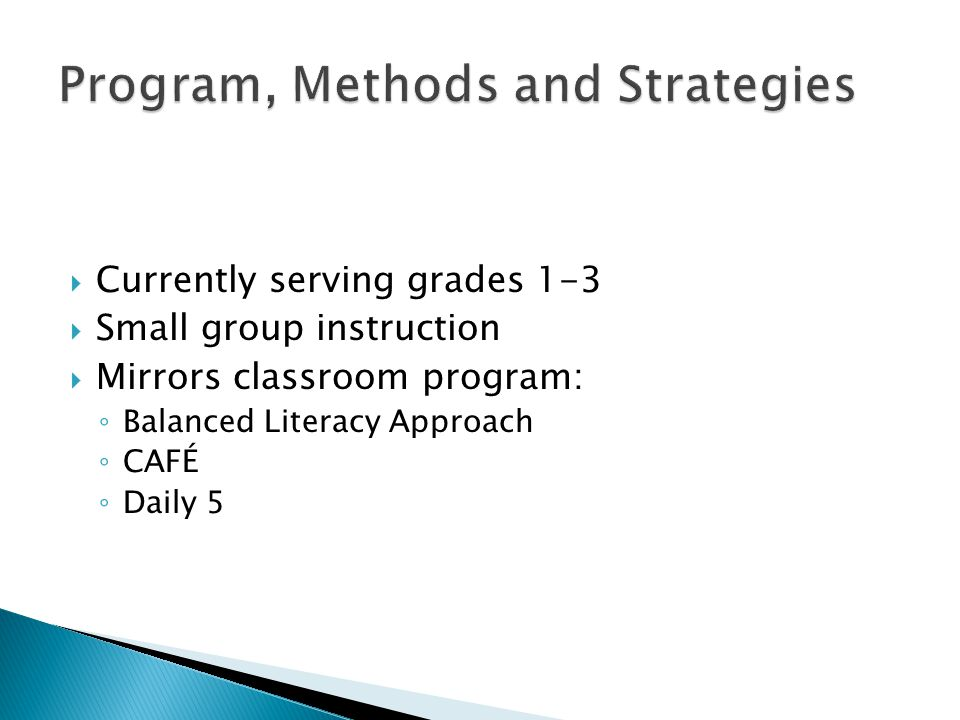 Currently serving grades 1-3 Small group instruction Mirrors classroom program: Balanced Literacy Approach CAFÉ Daily 5