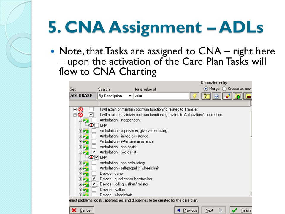 Note, that Tasks are assigned to CNA – right here – upon the activation of the Care Plan Tasks will flow to CNA Charting