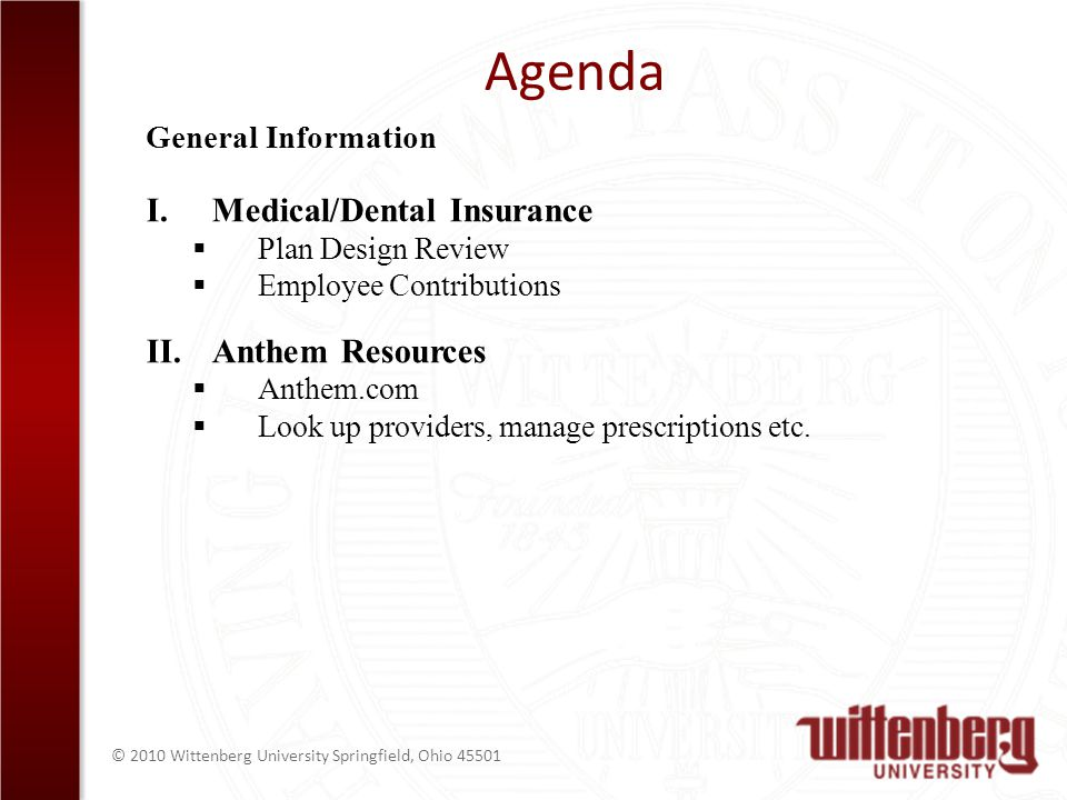© 2010 Wittenberg University Springfield, Ohio Agenda I.Medical/Dental Insurance Plan Design Review Employee Contributions II.Anthem Resources Anthem.com Look up providers, manage prescriptions etc.