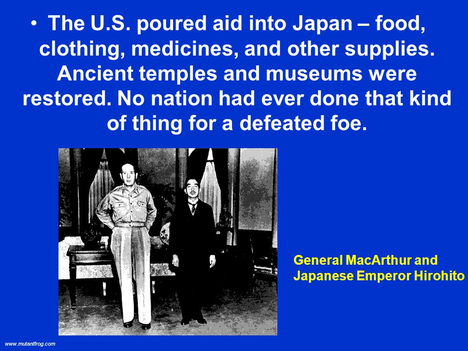 The U.S. poured aid into Japan – food, clothing, medicines, and other supplies.