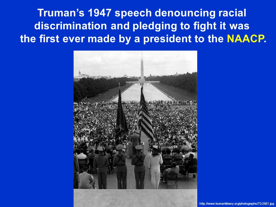 Trumans 1947 speech denouncing racial discrimination and pledging to fight it was the first ever made by a president to the NAACP.