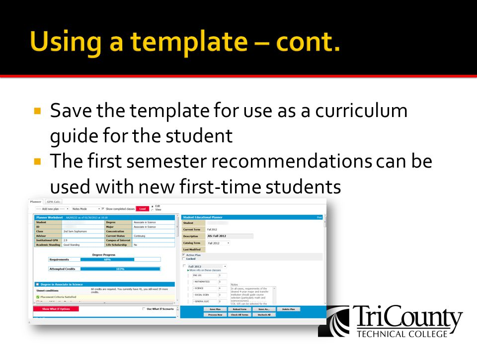 Save the template for use as a curriculum guide for the student The first semester recommendations can be used with new first-time students