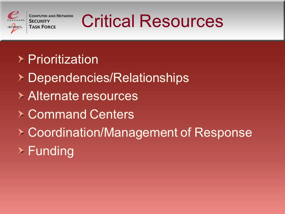 Critical Resources Prioritization Dependencies/Relationships Alternate resources Command Centers Coordination/Management of Response Funding