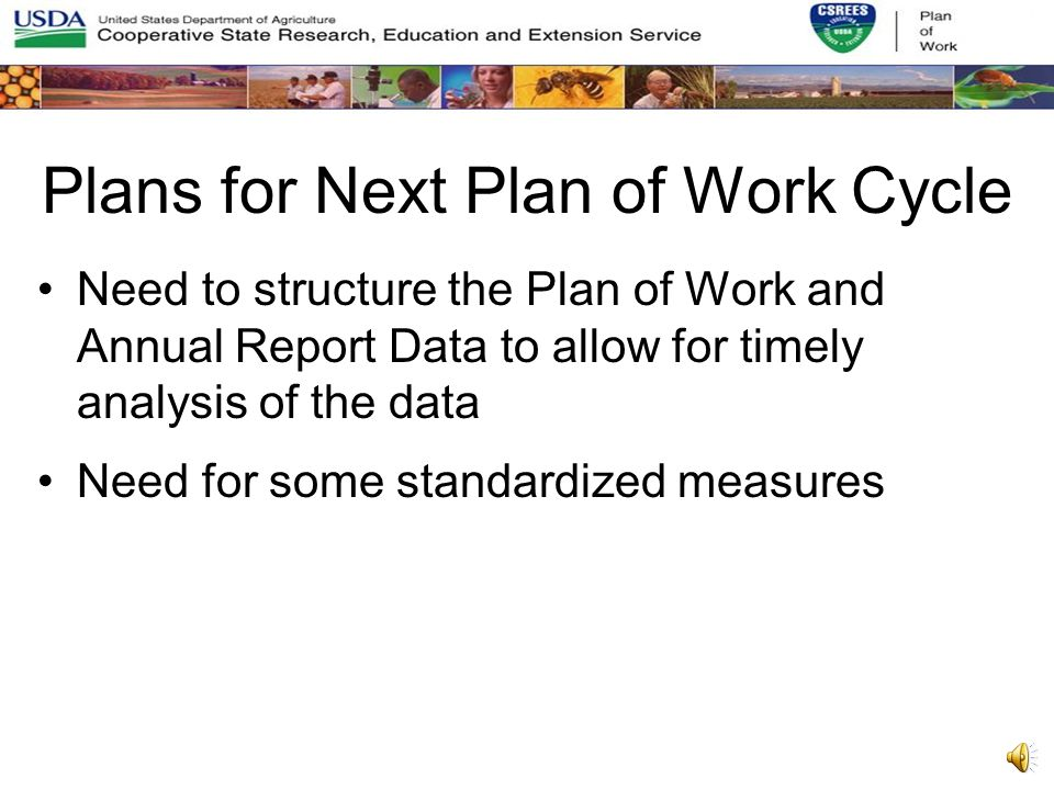 Plans for Next Plan of Work Cycle 2007 – 2011 (Rolling 5 Year Plans) New plan will be due June 1, 2006 Proposed written guidance published for next POW Cycle in June 2005 in Federal Register 30 Day Comment Period Final Guidelines to be published