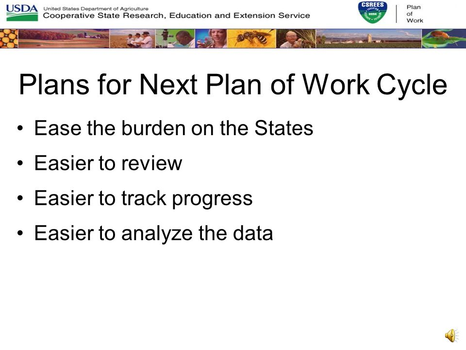 Plans for Next Plan of Work Cycle Need to structure the Plan of Work and Annual Report Data to allow for timely analysis of the data Need for some standardized measures