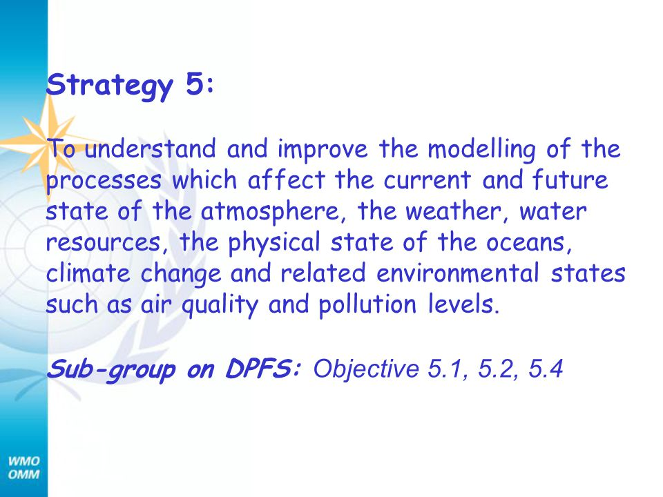 Strategy 5: To understand and improve the modelling of the processes which affect the current and future state of the atmosphere, the weather, water resources, the physical state of the oceans, climate change and related environmental states such as air quality and pollution levels.
