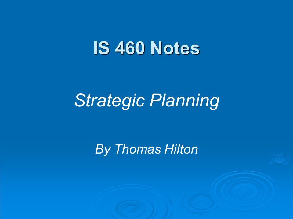 IS 460 Notes Strategic Planning By Thomas Hilton