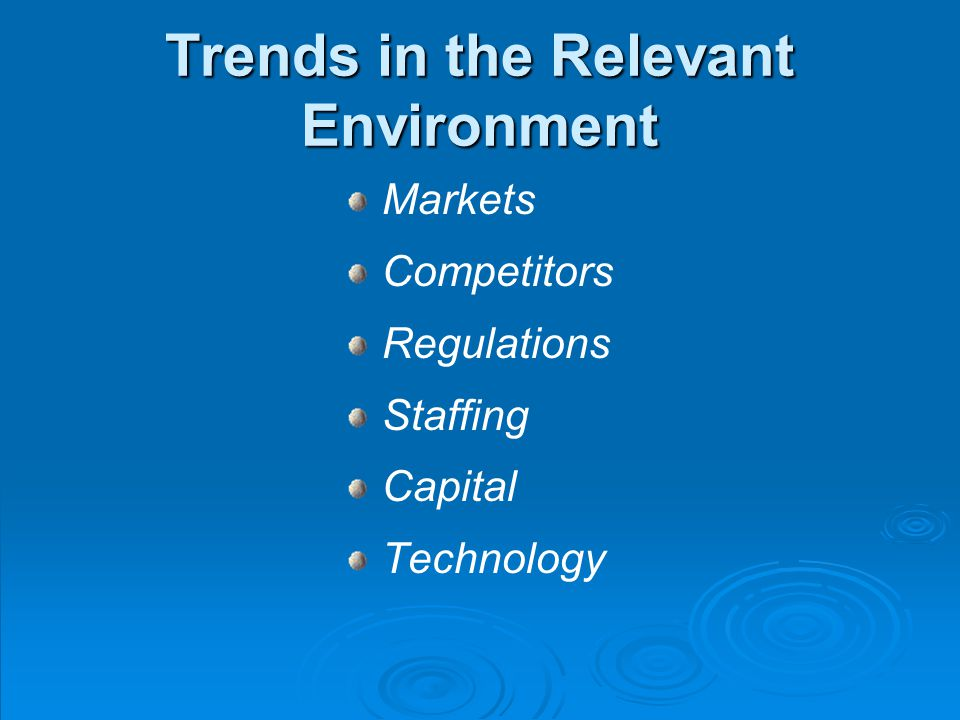 Trends in the Relevant Environment Markets Competitors Regulations Staffing Capital Technology