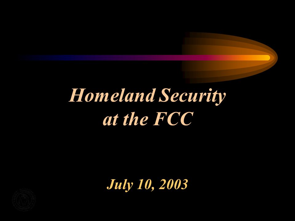 Homeland Security at the FCC July 10, 2003