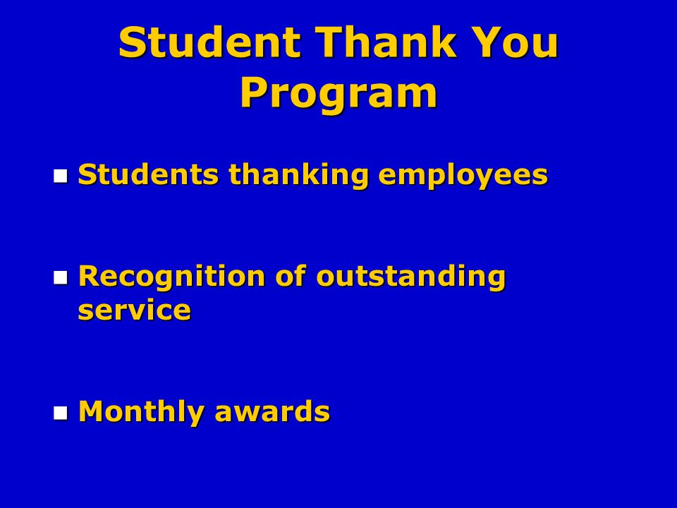 Student Thank You Program Students thanking employees Students thanking employees Recognition of outstanding service Recognition of outstanding service Monthly awards Monthly awards