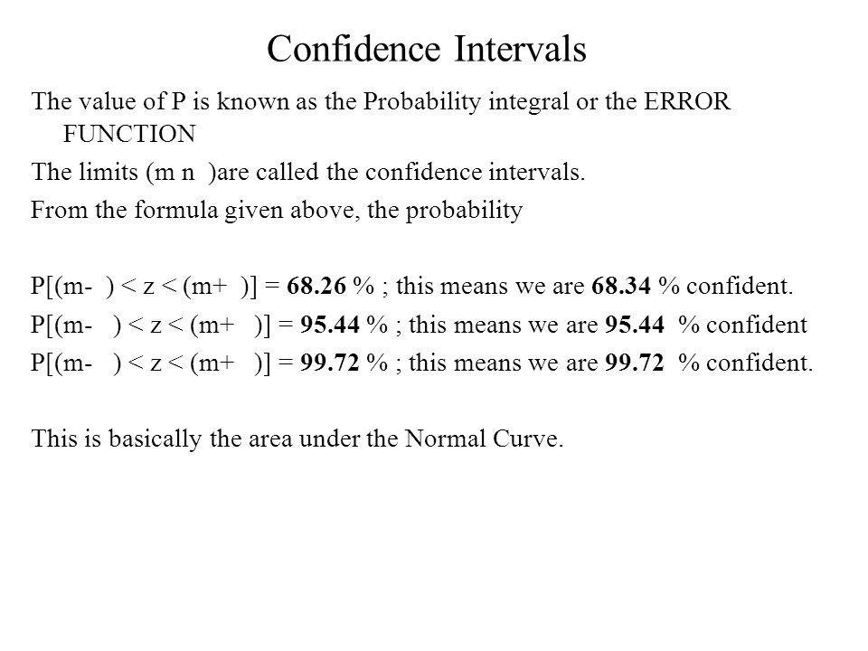 Confidence Intervals The value of P is known as the Probability integral or the ERROR FUNCTION The limits (m n )are called the confidence intervals.