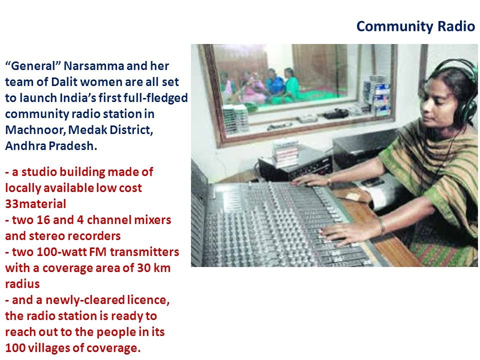 General Narsamma and her team of Dalit women are all set to launch Indias first full-fledged community radio station in Machnoor, Medak District, Andhra Pradesh.